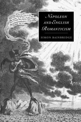 Napoleon and English Romanticism - Cambridge Studies in Romanticism 14 (Hardback)