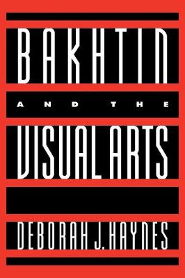 Cambridge Studies in New Art History and Criticism: Bakhtin and the Visual Arts (Hardback)