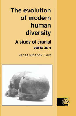 Cambridge Studies in Biological and Evolutionary Anthropology: The Evolution of Modern Human Diversity: A Study of Cranial Variation Series Number 18 (Hardback)
