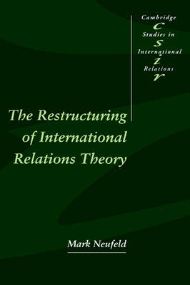 Cambridge Studies in International Relations: The Restructuring of International Relations Theory Series Number 43 (Hardback)