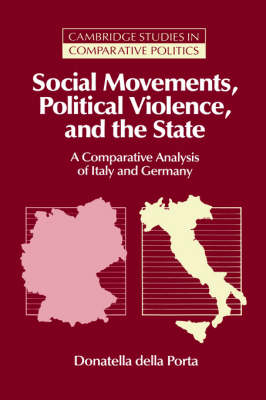 Social Movements, Political Violence, and the State: A Comparative Analysis of Italy and Germany - Cambridge Studies in Comparative Politics (Hardback)