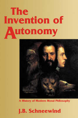 The Invention of Autonomy: A History of Modern Moral Philosophy (Hardback)