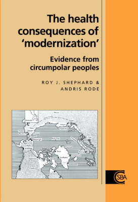 The Health Consequences of 'Modernisation': Evidence from Circumpolar Peoples - Cambridge Studies in Biological and Evolutionary Anthropology 17 (Hardback)