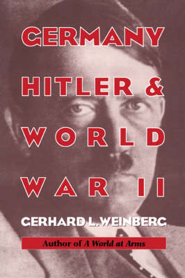 Germany, Hitler, and World War II: Essays in Modern German and World History (Hardback)