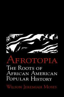 Cambridge Studies in American Literature and Culture: Afrotopia: The Roots of African American Popular History Series Number 118 (Hardback)