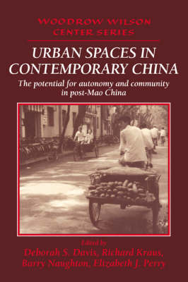 Urban Spaces in Contemporary China: The Potential for Autonomy and Community in Post-Mao China - Woodrow Wilson Center Press (Hardback)