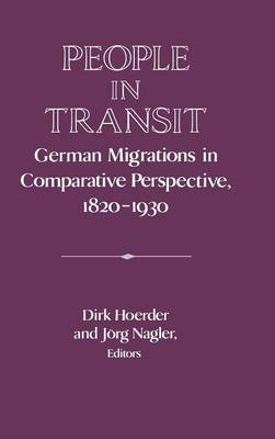 Publications of the German Historical Institute: People in Transit: German Migrations in Comparative Perspective, 1820-1930 (Hardback)