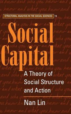 Social Capital: A Theory of Social Structure and Action - Structural Analysis in the Social Sciences 19 (Hardback)