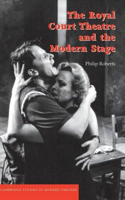 The Royal Court Theatre and the Modern Stage - Cambridge Studies in Modern Theatre (Hardback)