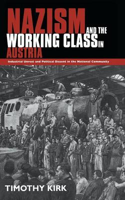 Nazism and the Working Class in Austria: Industrial Unrest and Political Dissent in the 'National Community' (Hardback)