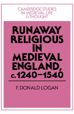 Cambridge Studies in Medieval Life and Thought: Fourth Series: Runaway Religious in Medieval England, c.1240-1540 Series Number 32 (Hardback)