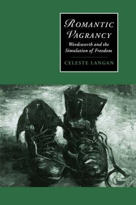 Romantic Vagrancy: Wordsworth and the Simulation of Freedom - Cambridge Studies in Romanticism 15 (Hardback)