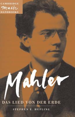 Mahler: Das Lied von der Erde (The Song of the Earth) - Cambridge Music Handbooks (Hardback)