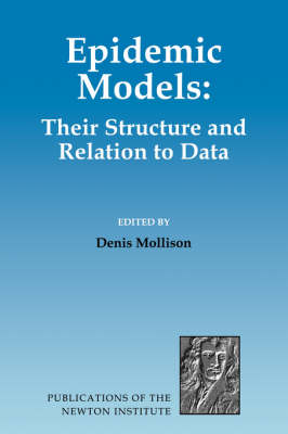 Epidemic Models: Their Structure and Relation to Data - Publications of the Newton Institute 5 (Hardback)