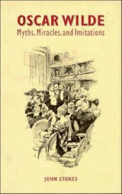 Oscar Wilde: Myths, Miracles and Imitations (Hardback)