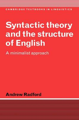 Syntactic Theory and the Structure of English: A Minimalist Approach - Cambridge Textbooks in Linguistics (Paperback)