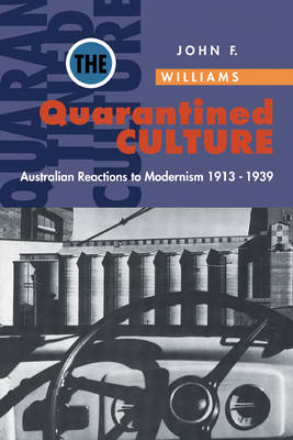 The Quarantined Culture: Australian Reactions to Modernism, 1913-1939 - Studies in Australian History (Paperback)