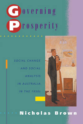 Governing Prosperity: Social Change and Social Analysis in Australia in the 1950s - Studies in Australian History (Paperback)