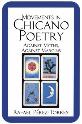 Movements in Chicano Poetry: Against Myths, against Margins - Cambridge Studies in American Literature and Culture 88 (Paperback)