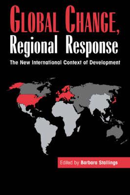 Global Change, Regional Response: The New International Context of Development (Paperback)