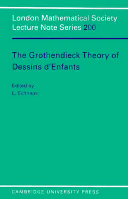 London Mathematical Society Lecture Note Series: The Grothendieck Theory of Dessins d'Enfants Series Number 200 (Paperback)