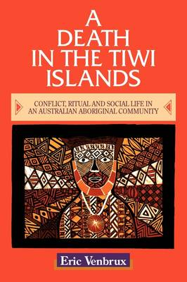 A Death in the Tiwi Islands: Conflict, Ritual and Social Life in an Australian Aboriginal Community (Paperback)