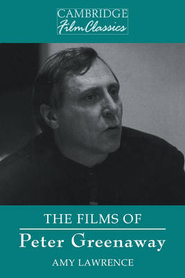 The Films of Peter Greenaway - Cambridge Film Classics (Paperback)