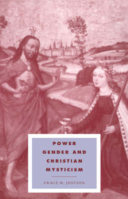 Power, Gender and Christian Mysticism - Cambridge Studies in Ideology and Religion 8 (Paperback)