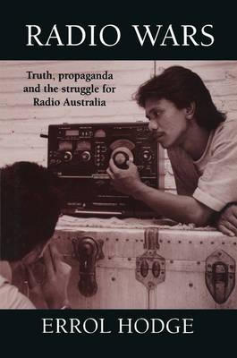 Radio Wars: Truth, Propaganda and the Struggle for Radio Australia (Paperback)