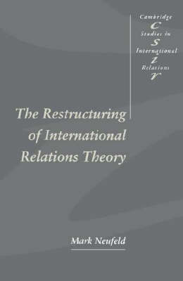 The Restructuring of International Relations Theory - Cambridge Studies in International Relations 43 (Paperback)