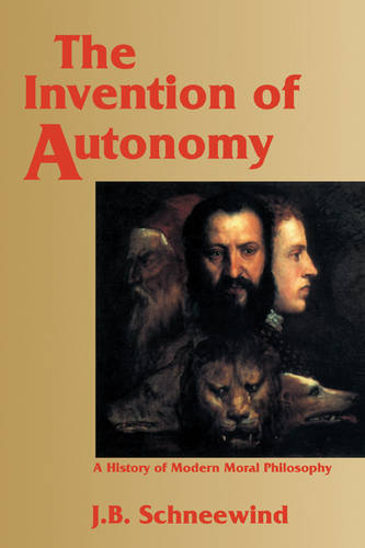 The Invention of Autonomy: A History of Modern Moral Philosophy (Paperback)