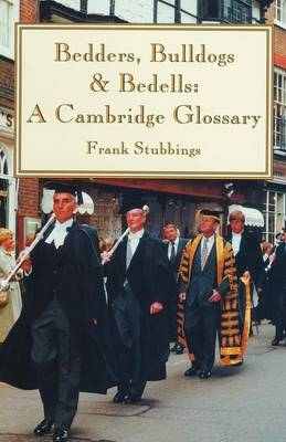 Bedders, Bulldogs and Bedells: A Cambridge Glossary (Paperback)