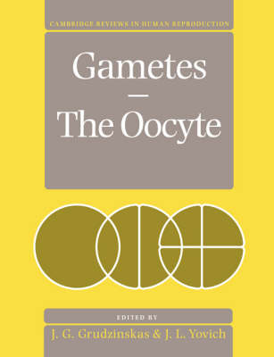 Cambridge Reviews in Human Reproduction: Gametes - The Oocyte (Paperback)