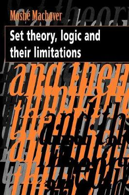 Set Theory, Logic and their Limitations (Paperback)
