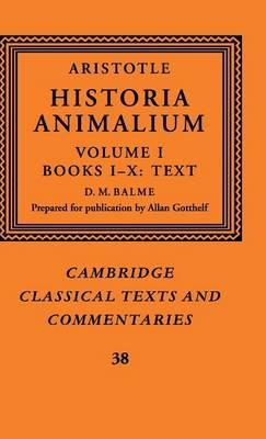 Aristotle: 'Historia Animalium': Volume 1, Books I-X: Text: Aristotle: 'Historia Animalium': Volume 1, Books I-X: Text Text v.1 - Cambridge Classical Texts and Commentaries 38 (Hardback)