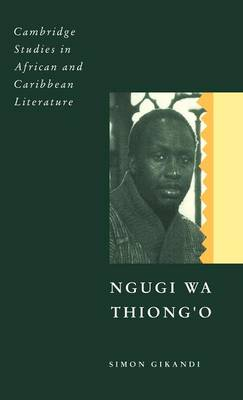 Cambridge Studies in African and Caribbean Literature: Ngugi wa Thiong'o Series Number 8 (Hardback)