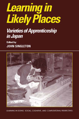 Learning in Likely Places: Varieties of Apprenticeship in Japan - Learning in Doing: Social, Cognitive and Computational Perspectives (Hardback)