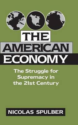 The American Economy: The Struggle for Supremacy in the 21st Century - Cambridge Studies in Economic Policies and Institutions (Hardback)