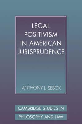 Cambridge Studies in Philosophy and Law: Legal Positivism in American Jurisprudence (Hardback)