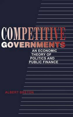 Competitive Governments: An Economic Theory of Politics and Public Finance (Hardback)