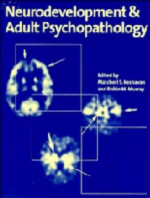 Neurodevelopment and Adult Psychopathology (Hardback)