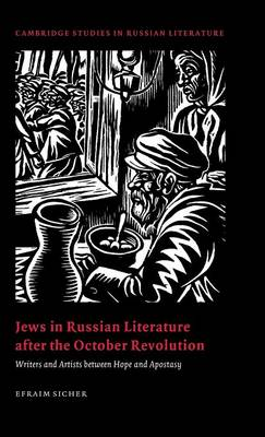 Jews in Russian Literature after the October Revolution: Writers and Artists between Hope and Apostasy - Cambridge Studies in Russian Literature (Hardback)