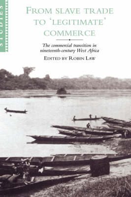 From Slave Trade to 'Legitimate' Commerce: The Commercial Transition in Nineteenth-Century West Africa - African Studies (Hardback)