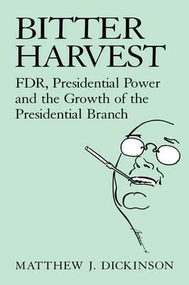 Bitter Harvest: FDR, Presidential Power and the Growth of the Presidential Branch (Hardback)