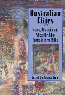 Australian Cities: Issues, Strategies and Policies for Urban Australia in the 1990s - Reshaping Australian Institutions (Hardback)