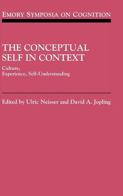 The Conceptual Self in Context: Culture Experience Self Understanding - Emory Symposia in Cognition 7 (Hardback)