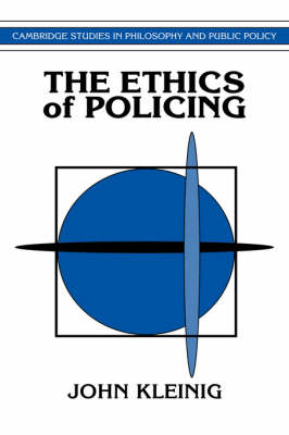 Cambridge Studies in Philosophy and Public Policy: The Ethics of Policing (Hardback)