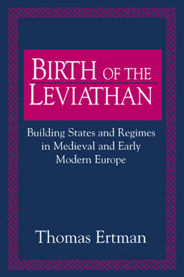 Birth of the Leviathan: Building States and Regimes in Medieval and Early Modern Europe (Hardback)