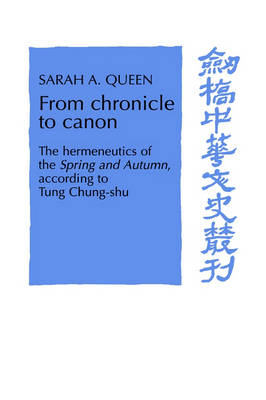 From Chronicle to Canon: The Hermeneutics of the Spring and Autumn according to Tung Chung-shu - Cambridge Studies in Chinese History, Literature and Institutions (Hardback)