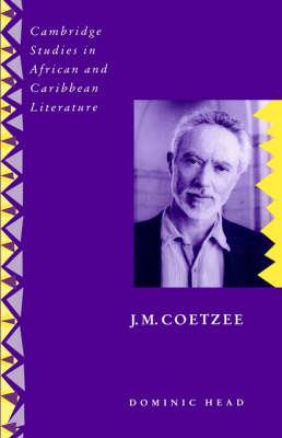 Cambridge Studies in African and Caribbean Literature: J. M. Coetzee Series Number 6 (Hardback)